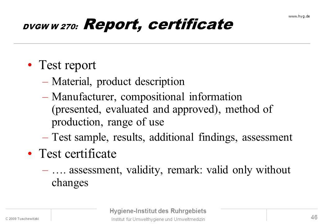 C 2009 Tuschewitzki Hygiene-Institut des Ruhrgebiets Institut für Umwelthygiene und Umweltmedizin www.hyg.de 46 DVGW W 270: Report, certificate Test r