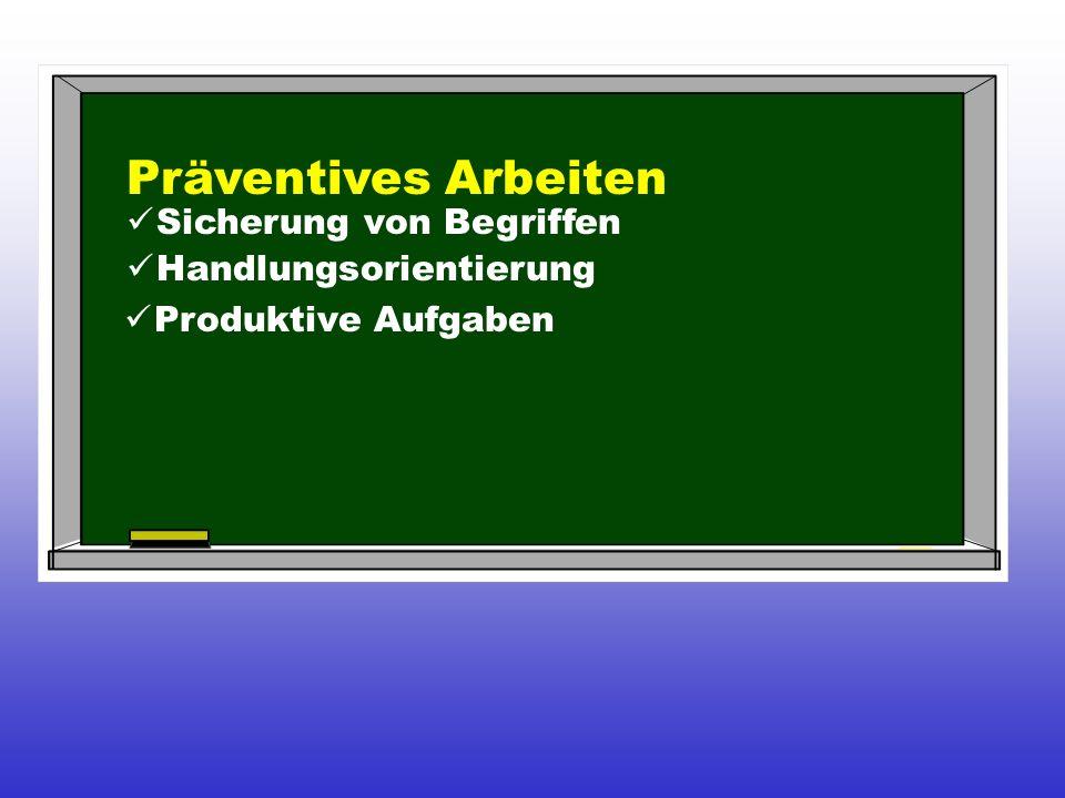 Präventives Arbeiten Sicherung von Begriffen Handlungsorientierung Produktive Aufgaben
