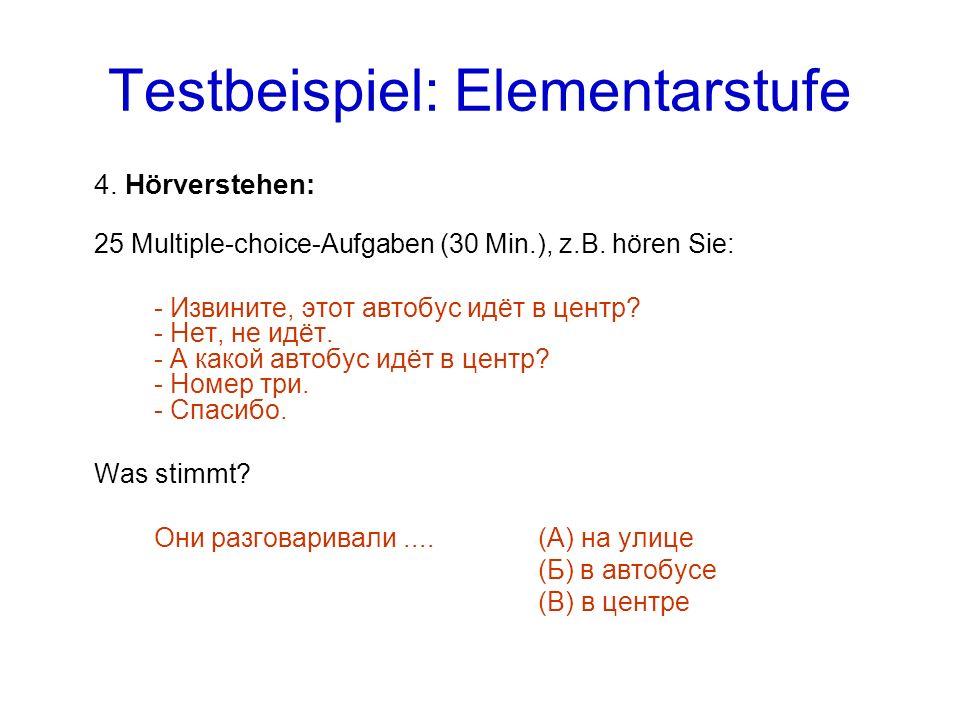 Testbeispiel: Elementarstufe 4.Hörverstehen: 25 Multiple-choice-Aufgaben (30 Min.), z.B.
