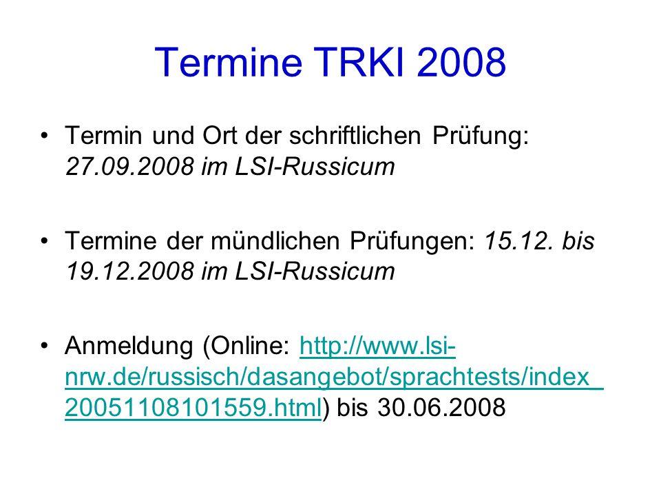 Termine TRKI 2008 Termin und Ort der schriftlichen Prüfung: 27.09.2008 im LSI-Russicum Termine der mündlichen Prüfungen: 15.12.