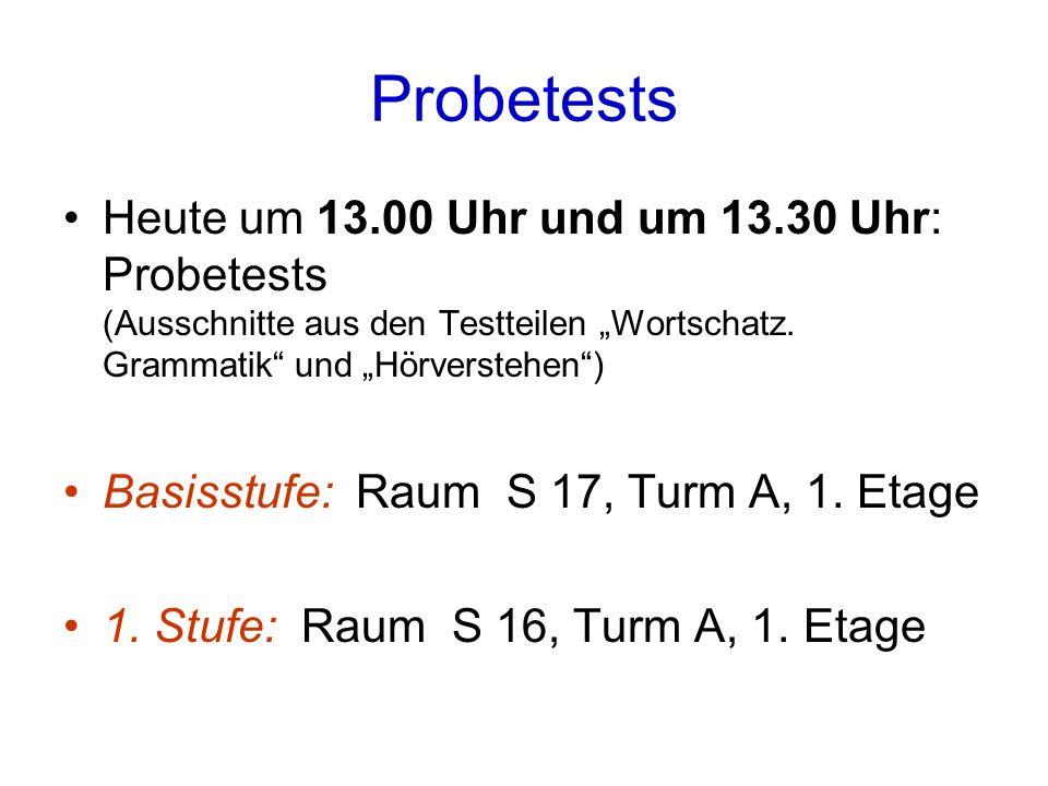 Probetests Heute um 13.00 Uhr und um 13.30 Uhr: Probetests (Ausschnitte aus den Testteilen Wortschatz.