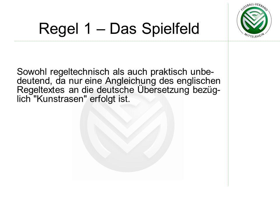 Regel 1 – Das Spielfeld Sowohl regeltechnisch als auch praktisch unbe- deutend, da nur eine Angleichung des englischen Regeltextes an die deutsche Übe