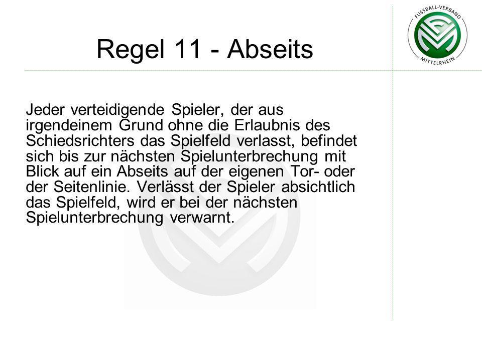 Regel 11 - Abseits Jeder verteidigende Spieler, der aus irgendeinem Grund ohne die Erlaubnis des Schiedsrichters das Spielfeld verlasst, befindet sich
