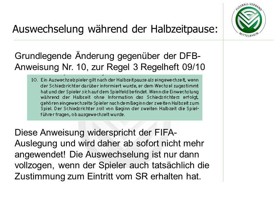 Grundlegende Änderung gegenüber der DFB- Anweisung Nr. 10, zur Regel 3 Regelheft 09/10 Diese Anweisung widerspricht der FIFA- Auslegung und wird daher