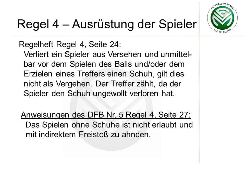 Regel 4 – Ausrüstung der Spieler Regelheft Regel 4, Seite 24: Verliert ein Spieler aus Versehen und unmittel- bar vor dem Spielen des Balls und/oder d