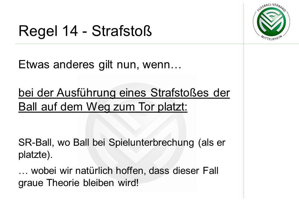 SR-Ball, wo Ball bei Spielunterbrechung (als er platzte). bei der Ausführung eines Strafstoßes der Ball auf dem Weg zum Tor platzt: Regel 14 - Strafst