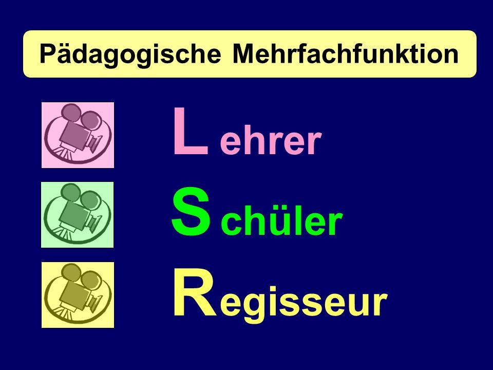 L ehrer S chüler R egisseur Pädagogische Mehrfachfunktion