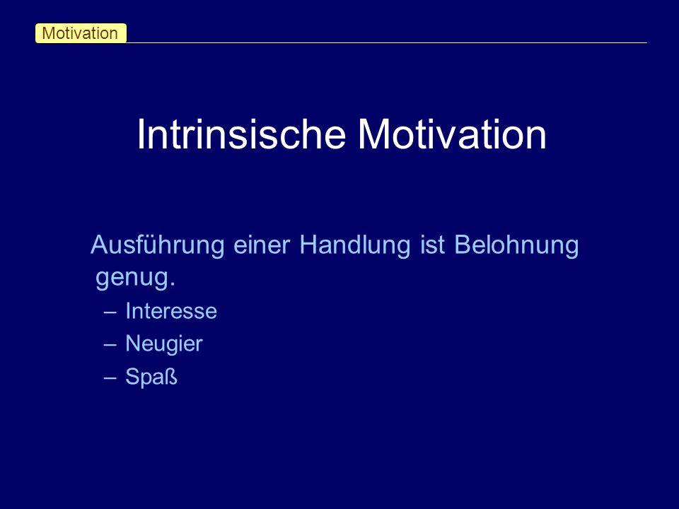 Intrinsische Motivation Motivation Ausführung einer Handlung ist Belohnung genug. –Interesse –Neugier –Spaß