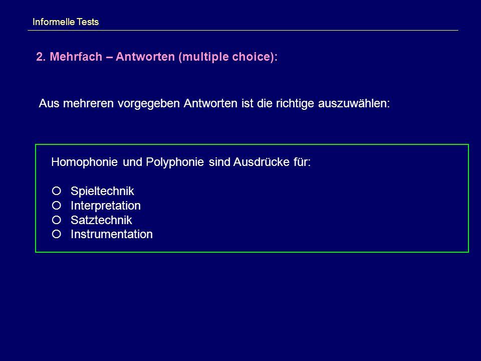 Informelle Tests 2. Mehrfach – Antworten (multiple choice): Aus mehreren vorgegeben Antworten ist die richtige auszuwählen: Homophonie und Polyphonie