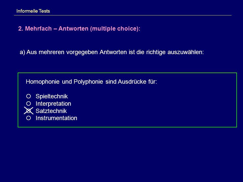 Informelle Tests 2. Mehrfach – Antworten (multiple choice): a) Aus mehreren vorgegeben Antworten ist die richtige auszuwählen: Homophonie und Polyphon
