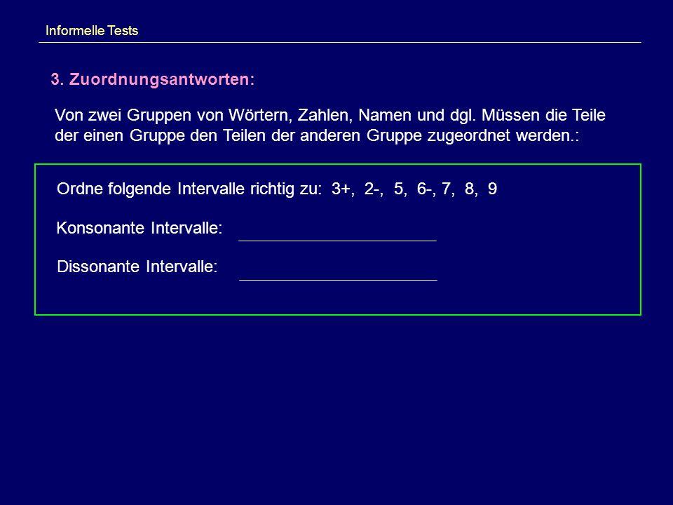 Informelle Tests 3. Zuordnungsantworten: Von zwei Gruppen von Wörtern, Zahlen, Namen und dgl. Müssen die Teile der einen Gruppe den Teilen der anderen