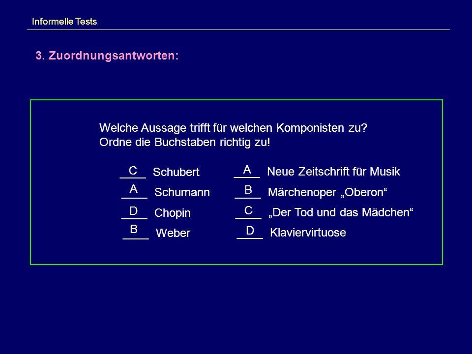 Informelle Tests 3. Zuordnungsantworten: Welche Aussage trifft für welchen Komponisten zu? Ordne die Buchstaben richtig zu! ____ Schubert ____ Neue Ze