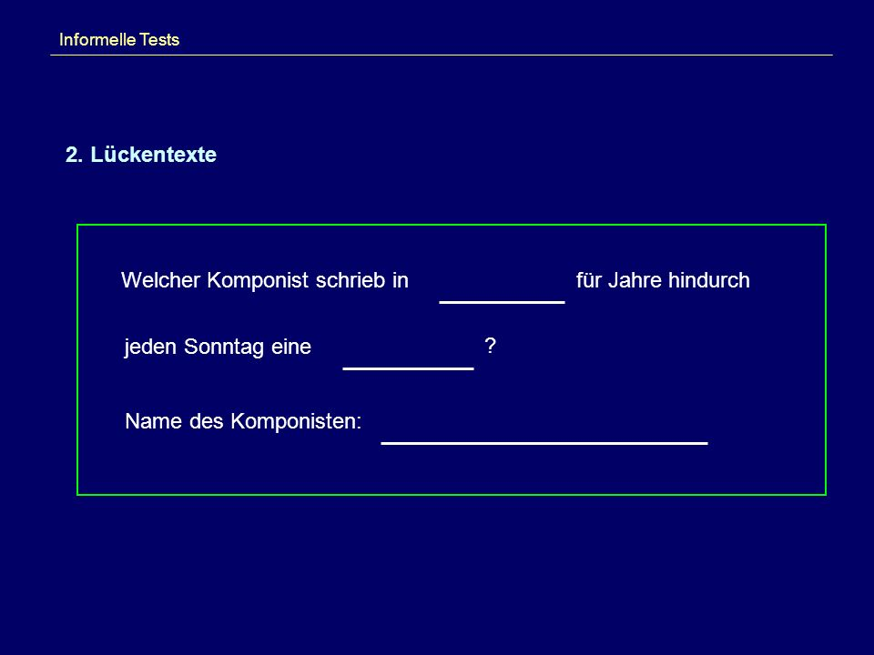 Informelle Tests 2. Lückentexte Welcher Komponist schrieb in jeden Sonntag eine Name des Komponisten: ? für Jahre hindurch