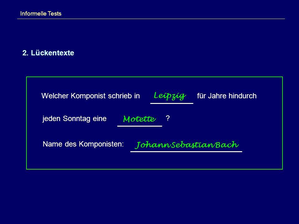 Informelle Tests 2. Lückentexte Welcher Komponist schrieb in jeden Sonntag eine Name des Komponisten: Leipzig Motette Johann Sebastian Bach ? für Jahr
