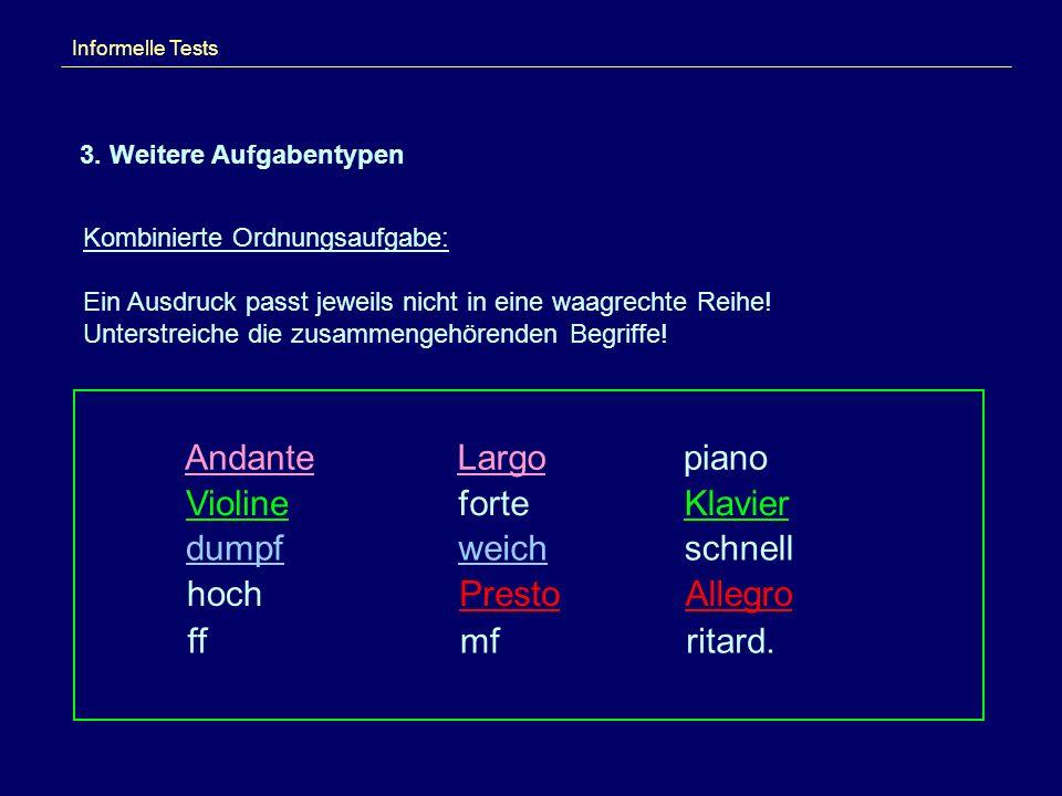 Informelle Tests 3. Weitere Aufgabentypen Kombinierte Ordnungsaufgabe: Ein Ausdruck passt jeweils nicht in eine waagrechte Reihe! Unterstreiche die zu