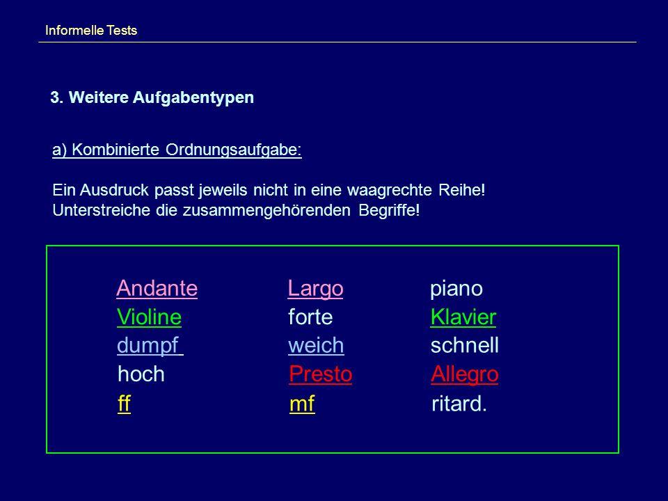 Informelle Tests 3. Weitere Aufgabentypen a) Kombinierte Ordnungsaufgabe: Ein Ausdruck passt jeweils nicht in eine waagrechte Reihe! Unterstreiche die