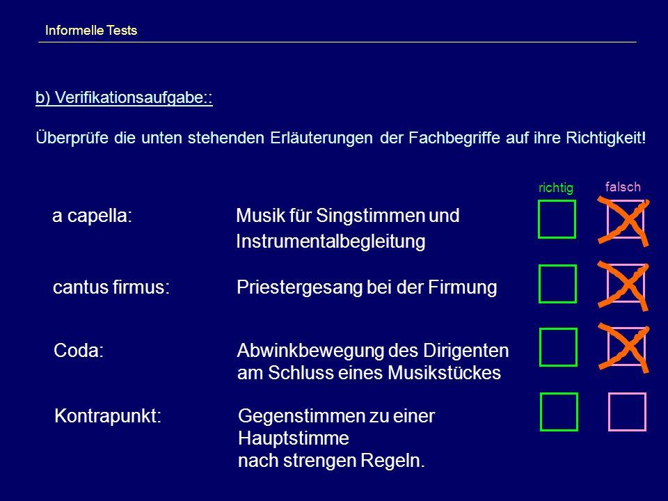 Informelle Tests b) Verifikationsaufgabe:: Überprüfe die unten stehenden Erläuterungen der Fachbegriffe auf ihre Richtigkeit! a capella:Musik für Sing