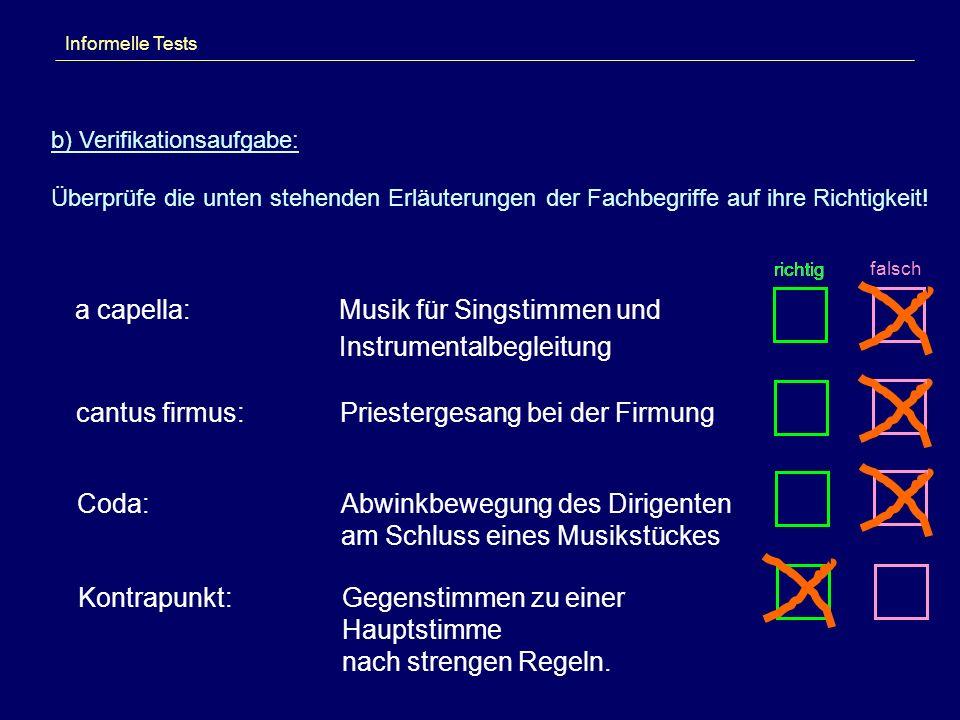 Informelle Tests b) Verifikationsaufgabe: Überprüfe die unten stehenden Erläuterungen der Fachbegriffe auf ihre Richtigkeit! a capella:Musik für Sings