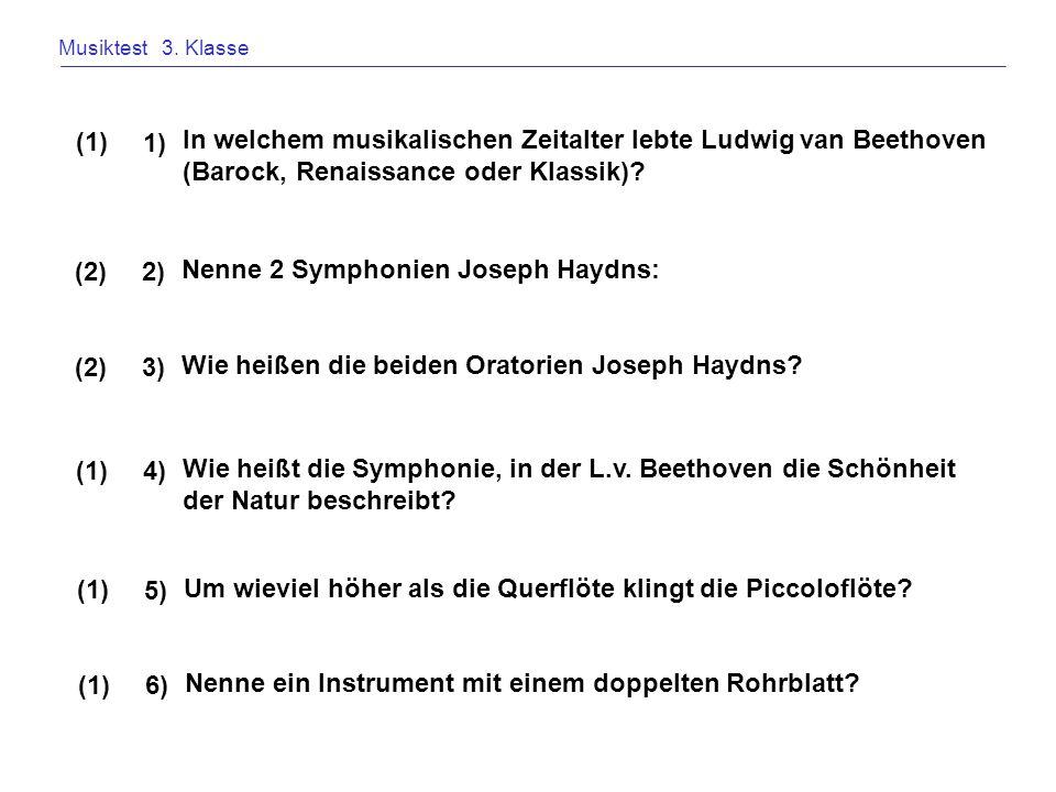 Musiktest 3. Klasse In welchem musikalischen Zeitalter lebte Ludwig van Beethoven (Barock, Renaissance oder Klassik)? 1) (1) Nenne 2 Symphonien Joseph