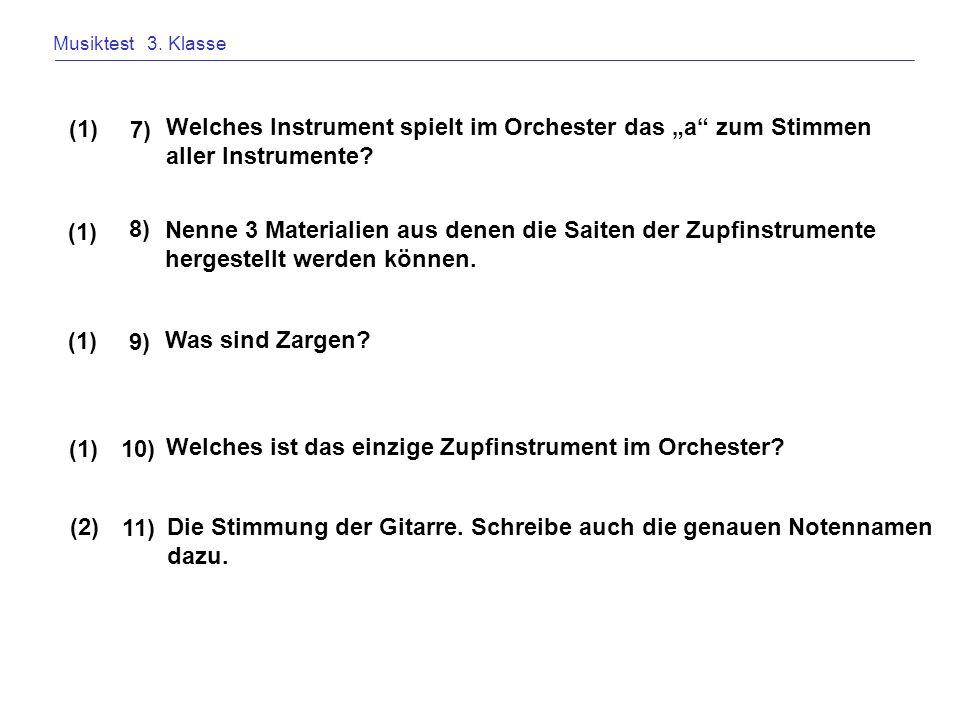 Musiktest 3. Klasse Welches Instrument spielt im Orchester das a zum Stimmen aller Instrumente? 7) (1) Nenne 3 Materialien aus denen die Saiten der Zu