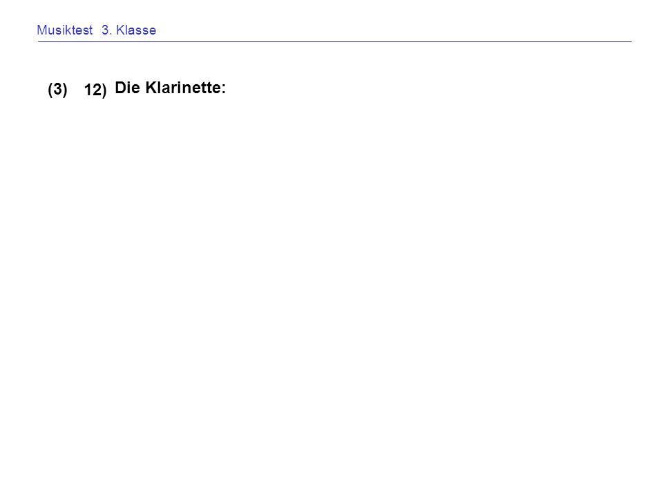 Musiktest 3. Klasse Die Klarinette: 12) (3)
