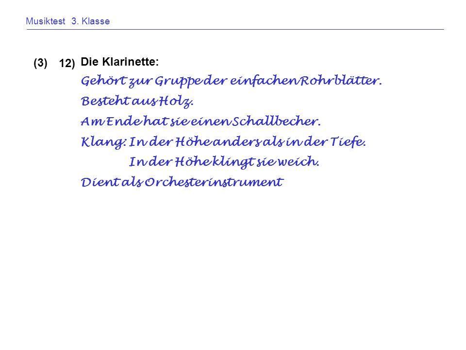 Musiktest 3.Klasse Die Klarinette: 12) (3) Gehört zur Gruppe der einfachen Rohrblätter.