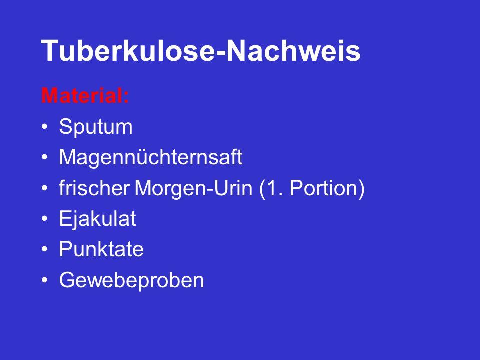 Tuberkulose-Nachweis Material: Sputum Magennüchternsaft frischer Morgen-Urin (1. Portion) Ejakulat Punktate Gewebeproben