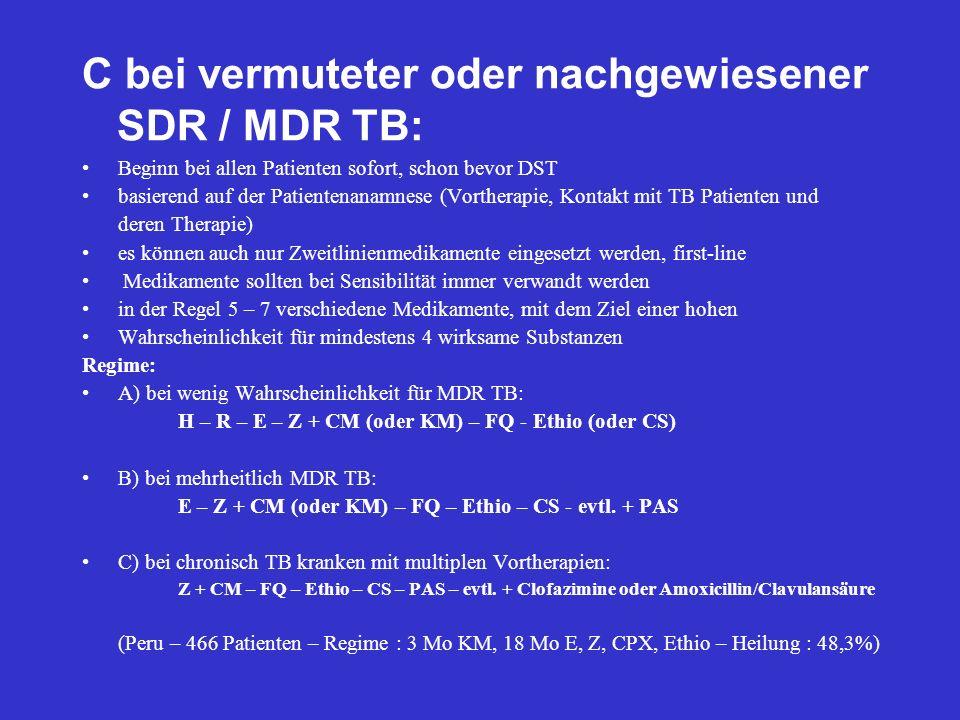 C bei vermuteter oder nachgewiesener SDR / MDR TB: Beginn bei allen Patienten sofort, schon bevor DST basierend auf der Patientenanamnese (Vortherapie