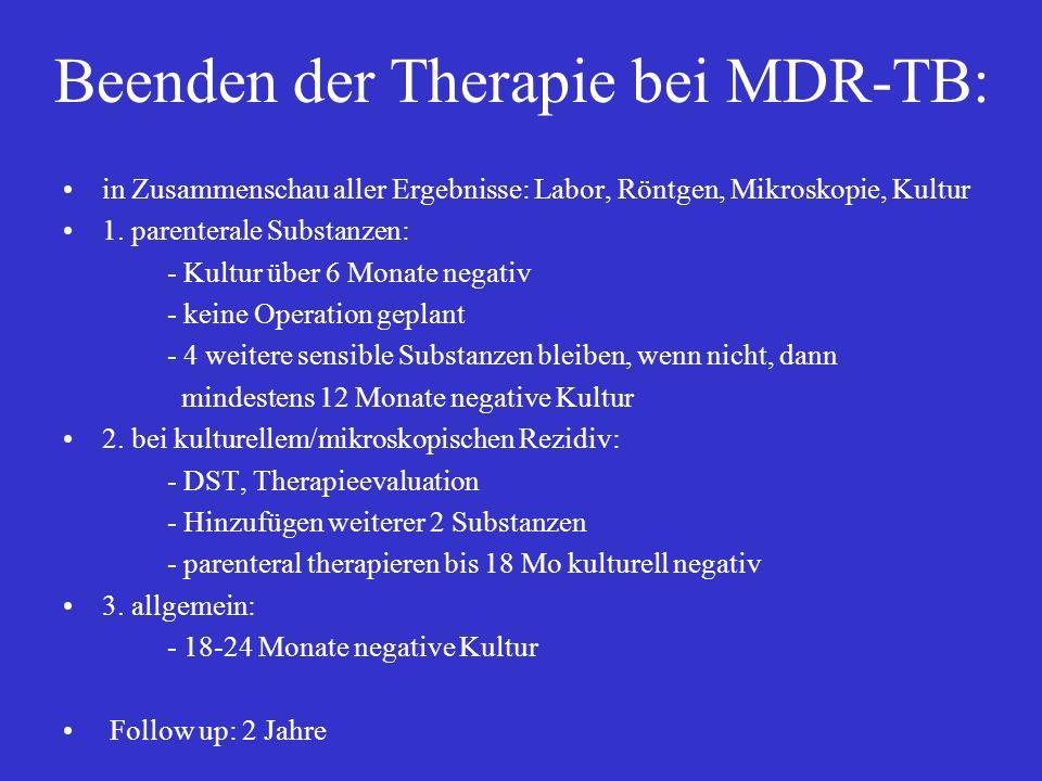 Beenden der Therapie bei MDR-TB: in Zusammenschau aller Ergebnisse: Labor, Röntgen, Mikroskopie, Kultur 1. parenterale Substanzen: - Kultur über 6 Mon