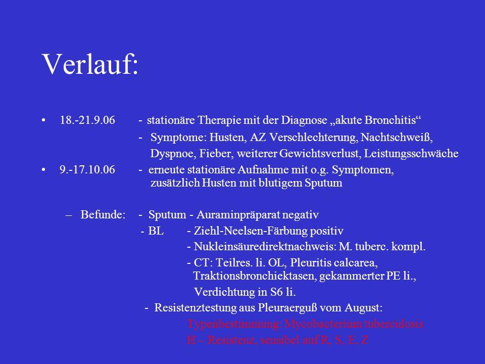 Verlauf: 18.-21.9.06- stationäre Therapie mit der Diagnose akute Bronchitis -Symptome: Husten, AZ Verschlechterung, Nachtschweiß, Dyspnoe, Fieber, wei