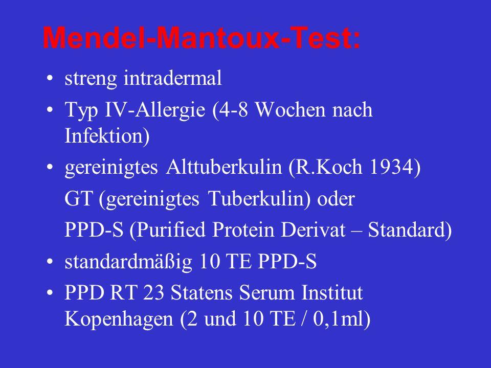 weitere Stärken: 1, 5, 100, 1000 TE 0,1 ml einer 1 : 100 verdünnten Tuberkulinlösung = 1 mg GT = 100 TE ablesen nach 3 – 7 Tagen positiv bei Induration (nicht Rötung) von mindestens 6 mm