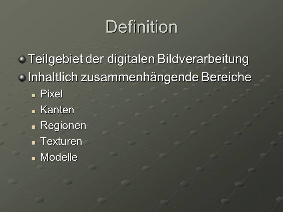 Definition Teilgebiet der digitalen Bildverarbeitung Inhaltlich zusammenhängende Bereiche Pixel Pixel Kanten Kanten Regionen Regionen Texturen Texture