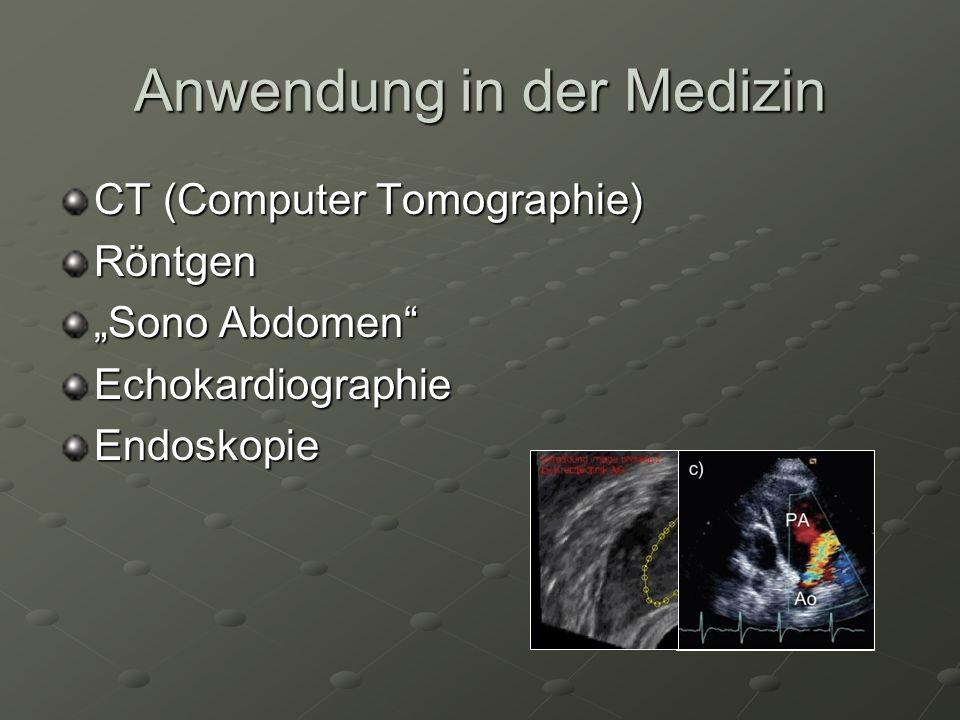 Anwendung in der Medizin CT (Computer Tomographie) Röntgen Sono Abdomen Echokardiographie Endoskopie