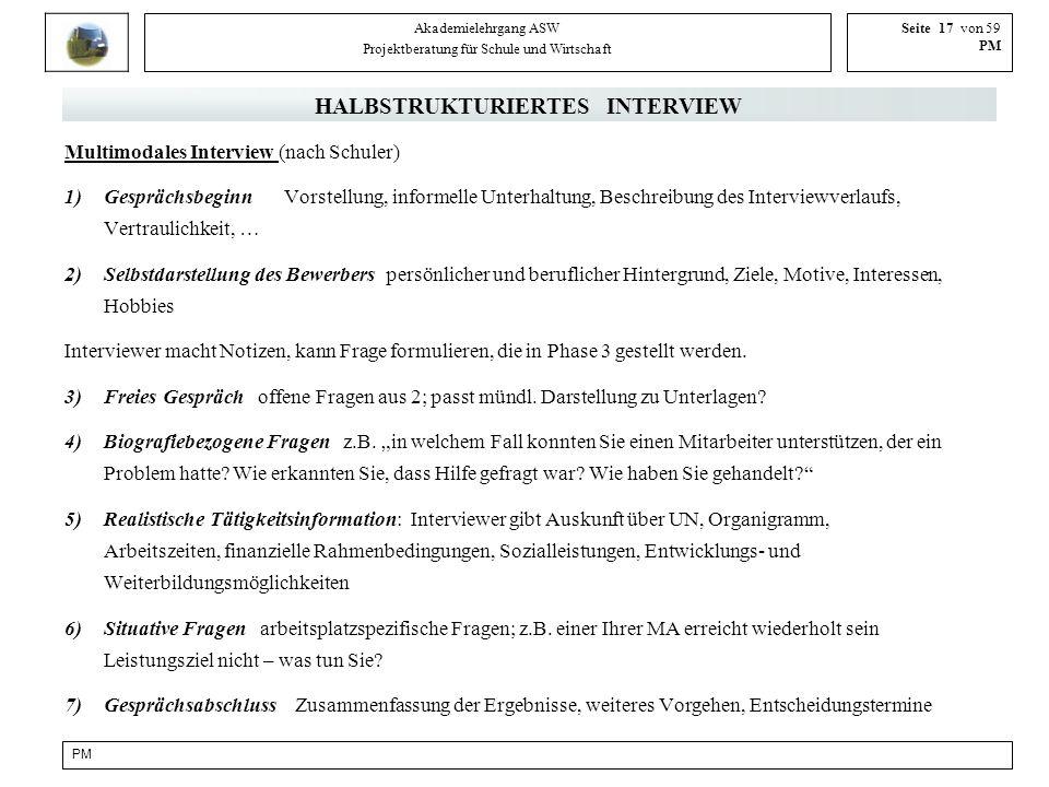 PM Akademielehrgang ASW Projektberatung für Schule und Wirtschaft Seite 17 von 59 PM HALBSTRUKTURIERTES INTERVIEW Multimodales Interview (nach Schuler