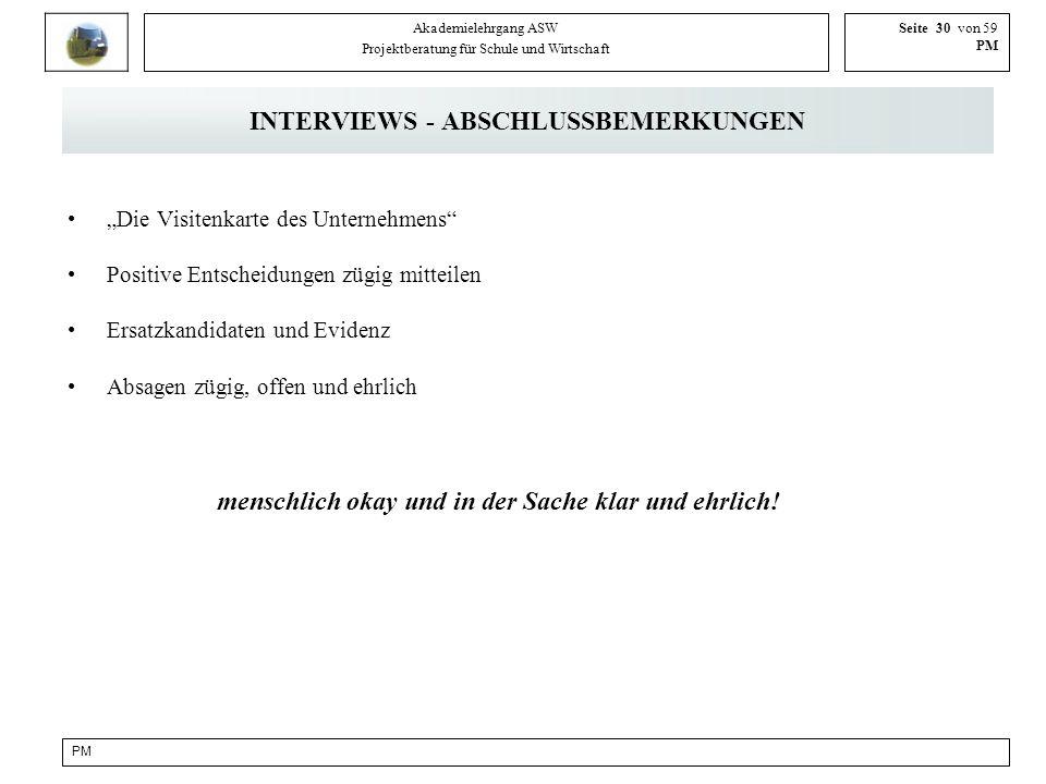 PM Akademielehrgang ASW Projektberatung für Schule und Wirtschaft Seite 30 von 59 PM INTERVIEWS - ABSCHLUSSBEMERKUNGEN Die Visitenkarte des Unternehme