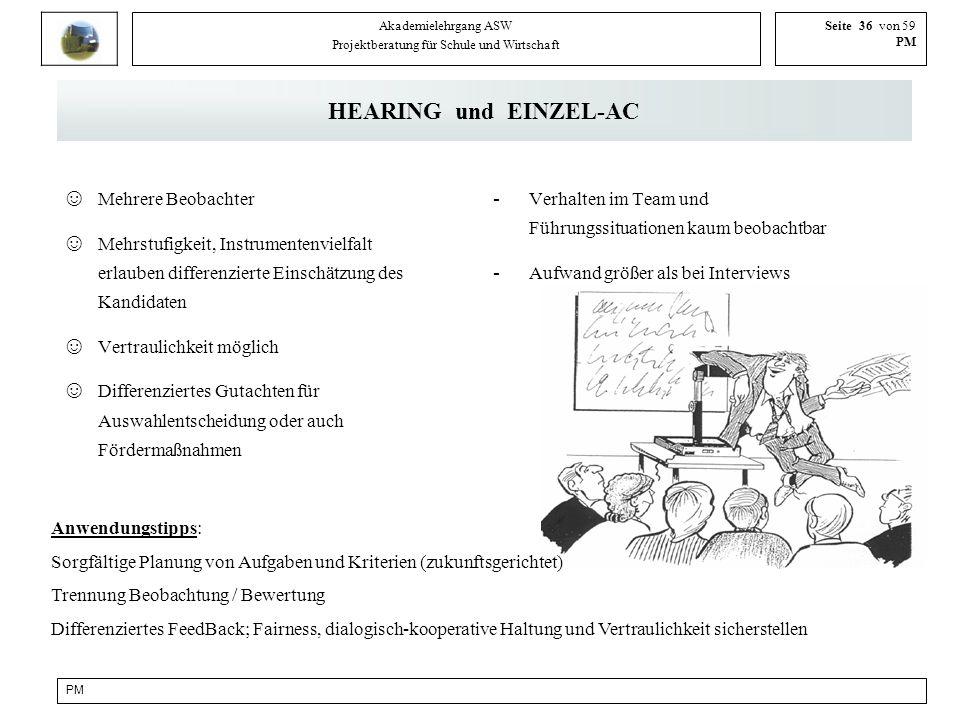PM Akademielehrgang ASW Projektberatung für Schule und Wirtschaft Seite 36 von 59 PM HEARING und EINZEL-AC Mehrere Beobachter Mehrstufigkeit, Instrume