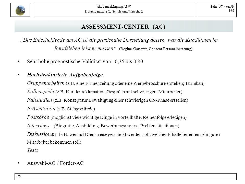 PM Akademielehrgang ASW Projektberatung für Schule und Wirtschaft Seite 37 von 59 PM ASSESSMENT-CENTER (AC) Das Entscheidende am AC ist die praxisnahe