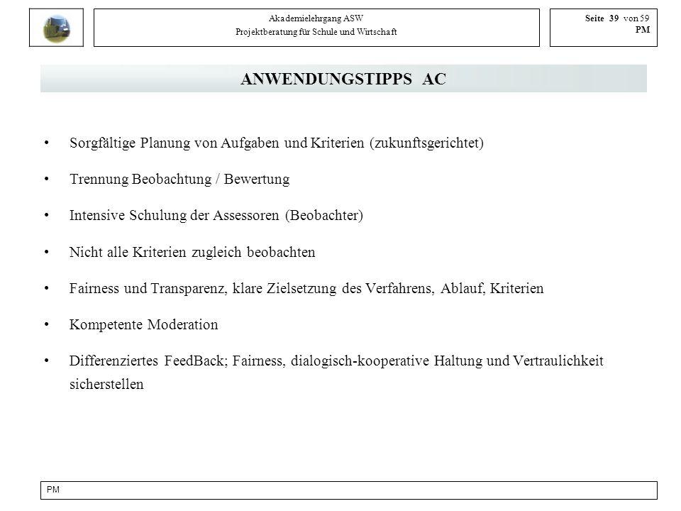 PM Akademielehrgang ASW Projektberatung für Schule und Wirtschaft Seite 39 von 59 PM ANWENDUNGSTIPPS AC Sorgfältige Planung von Aufgaben und Kriterien