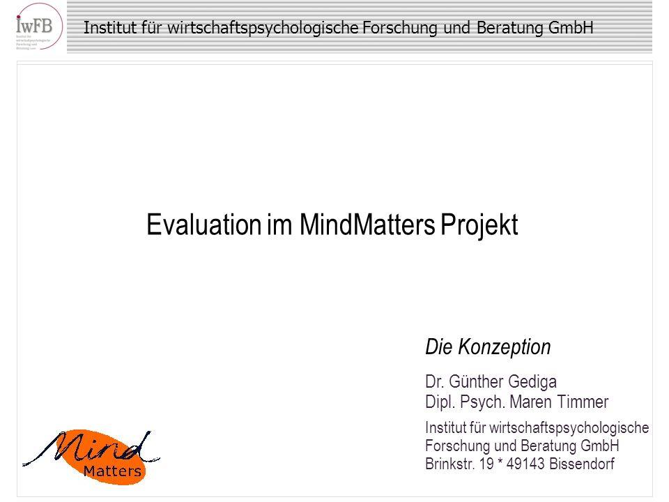 Institut für wirtschaftspsychologische Forschung und Beratung GmbH Evaluation im MindMatters Projekt Dr. Günther Gediga Dipl. Psych. Maren Timmer Inst