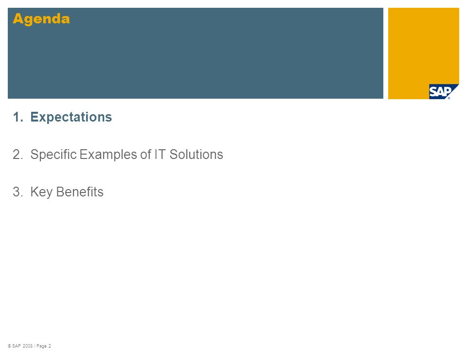 © SAP 2008 / Page 2 1.Expectations 2.Specific Examples of IT Solutions 3.Key Benefits Agenda