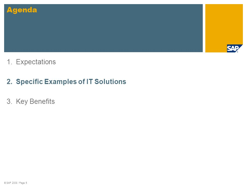 © SAP 2008 / Page 5 1.Expectations 2.Specific Examples of IT Solutions 3.Key Benefits Agenda