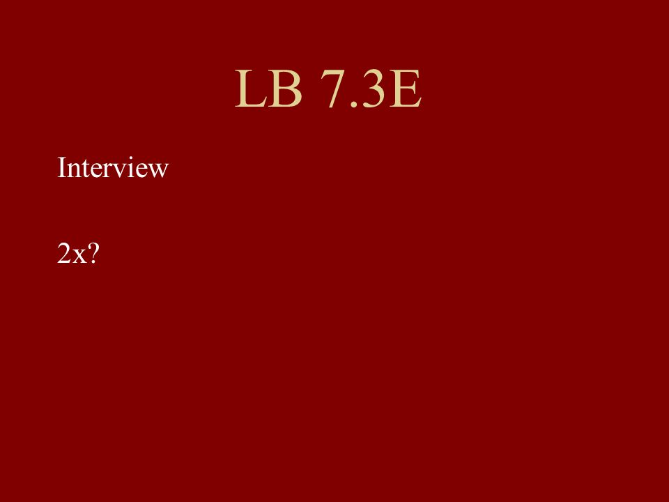 LB 7.3E Interview 2x?