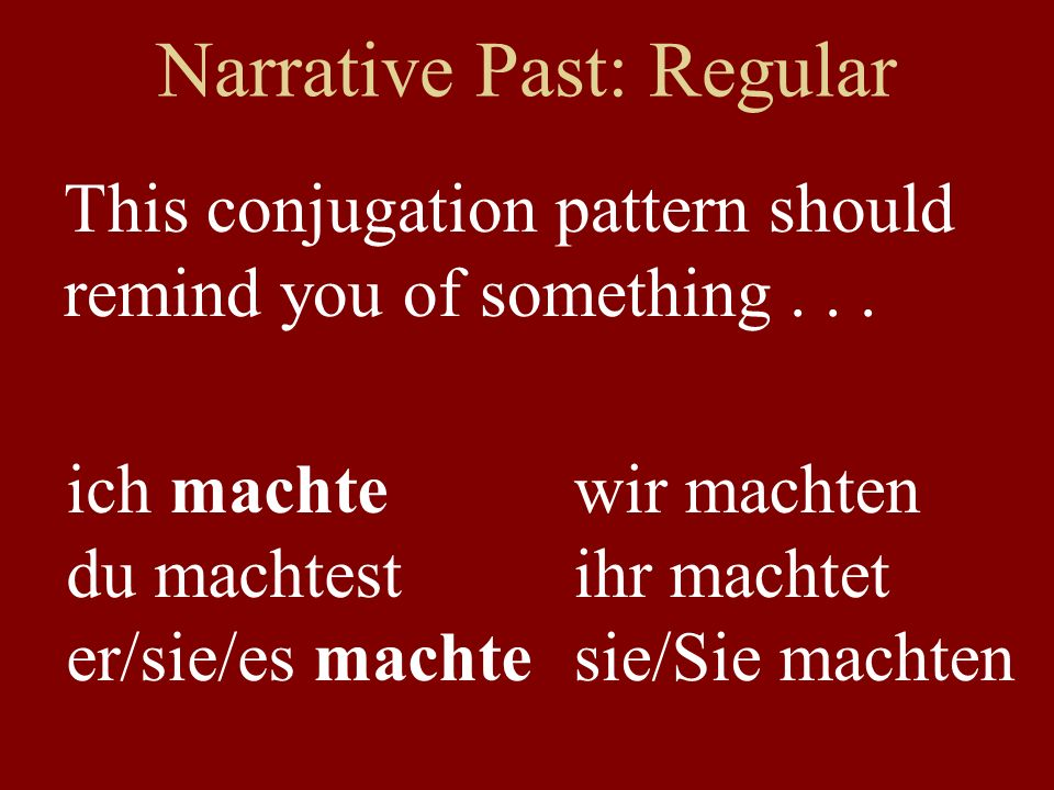 Narrative Past: Regular This conjugation pattern should remind you of something...