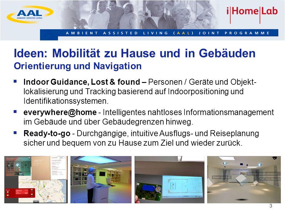 3 Ideen: Mobilität zu Hause und in Gebäuden Orientierung und Navigation Indoor Guidance, Lost & found – Personen / Geräte und Objekt- lokalisierung un