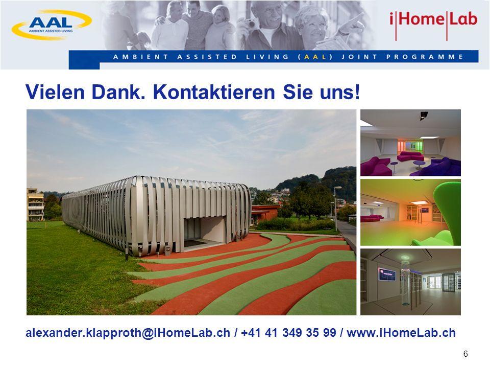6 Vielen Dank. Kontaktieren Sie uns! alexander.klapproth@iHomeLab.ch / +41 41 349 35 99 / www.iHomeLab.ch