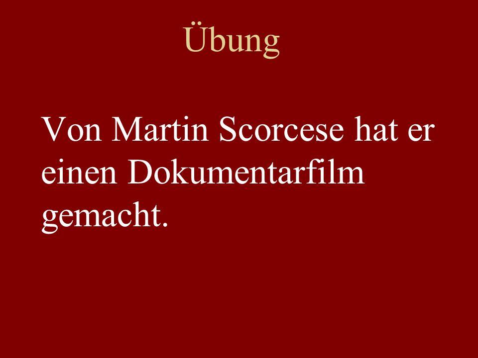 Übung Von Martin Scorcese hat er einen Dokumentarfilm gemacht.