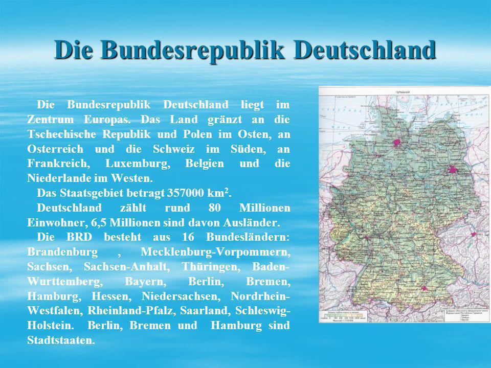 Die Bundesrepublik Deutschland Die Bundesrepublik Deutschland liegt im Zentrum Europas. Das Land gränzt an die Tschechische Republik und Polen im Oste