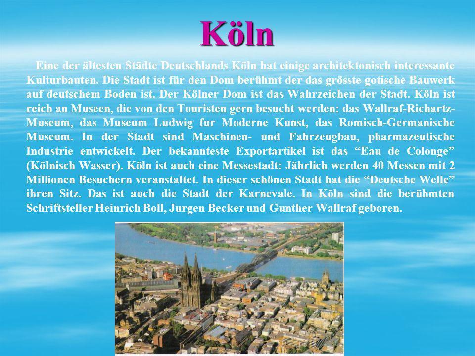 Köln Eine der ältesten Städte Deutschlands Köln hat einige architektonisch interessante Kulturbauten. Die Stadt ist für den Dom berühmt der das grösst