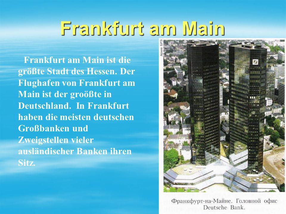 Frankfurt am Main Frankfurt am Main ist die größte Stadt des Hessen. Der Flughafen von Frankfurt am Main ist der groößte in Deutschland. In Frankfurt