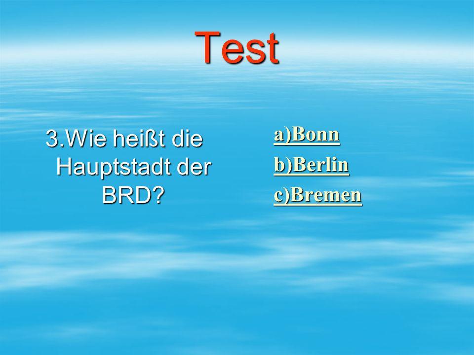 Test 3.Wie heißt die Hauptstadt der BRD? aaaa )))) BBBB oooo nnnn nnnn bbbb )))) BBBB eeee rrrr llll iiii nnnn cccc )))) BBBB rrrr eeee mmmm eeee nnnn